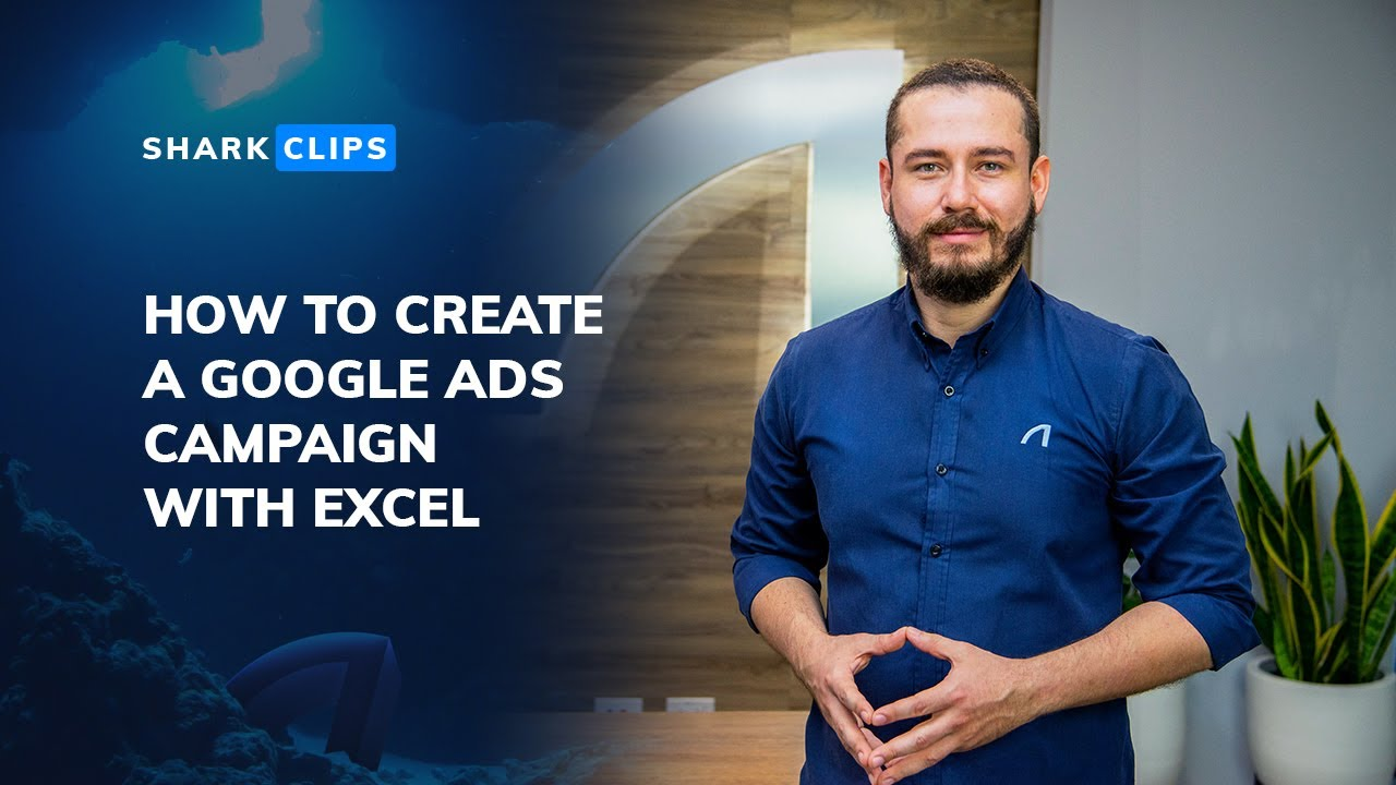 How to Create a Google Ads Campaign with Excel and Google Ads Editor