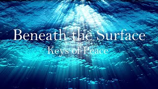 Beneath the Surface - Relaxing Music by Keys of Peace