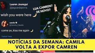 NOTÍCIAS DA SEMANA CAMILA VOLTA A EXPOR CAMREN