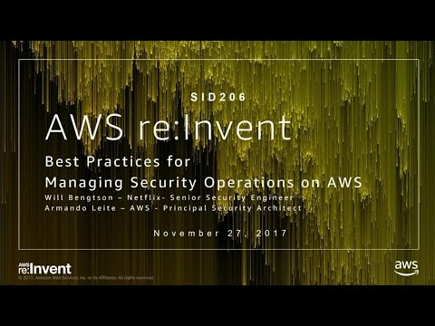 AWS re:Invent 2017: Best Practices for Managing Security Operations on AWS (SID206)