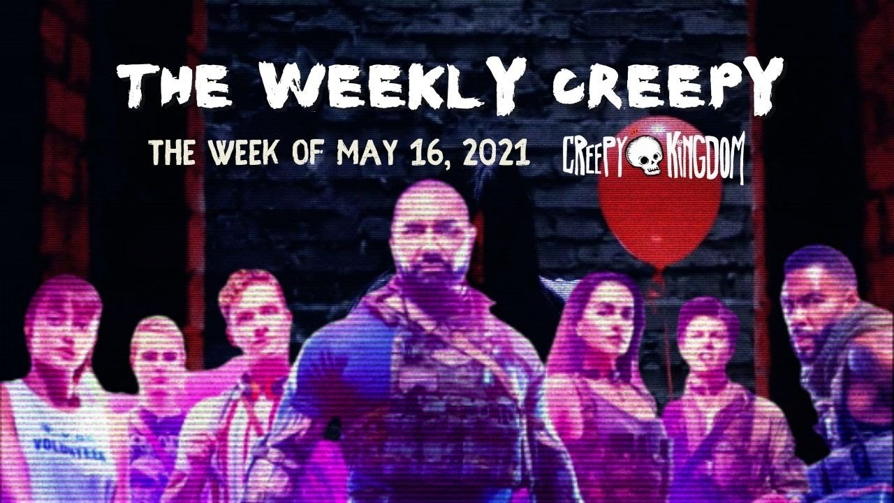 The Weekly Creepy 5-16-21