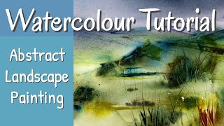 Advice & Inspiration On Painting A Watercolour Abstract Landscape