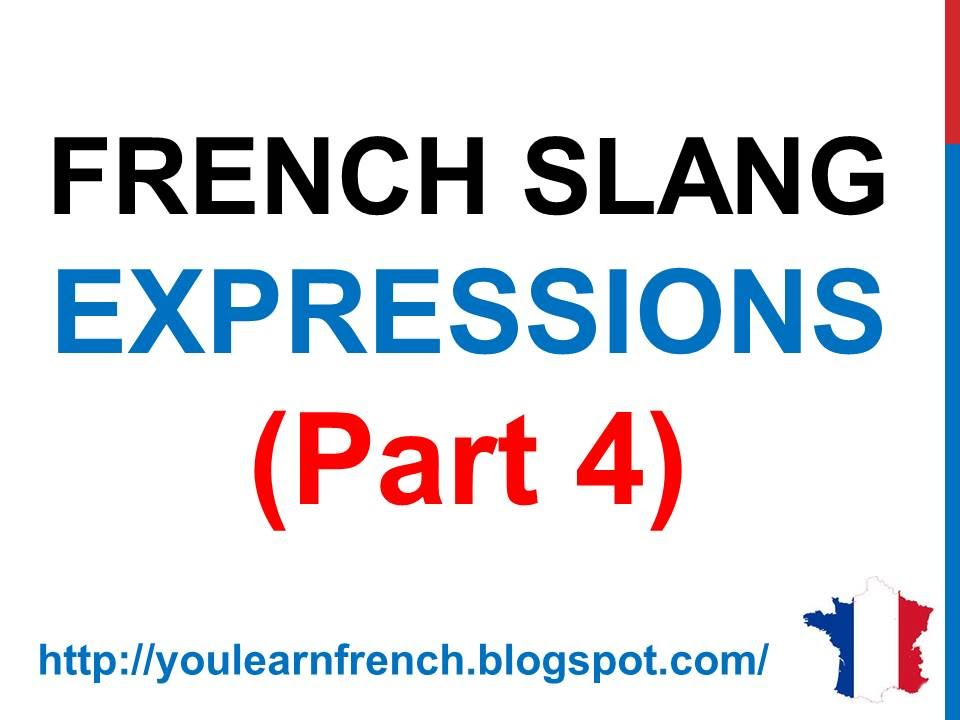 French lesson 171 slang expressions part 4 spoken informal french lesson 171 slang expressions part 4 spoken informal expressions argot franais m4hsunfo