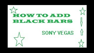 Sony Vegas Pro 16: How To Get Black Bars for Montages, Edits etc..