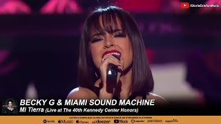 Becky G amp; Miami Sound Machine  Mi Tierra (Live at The 40th Kennedy Center Honors)