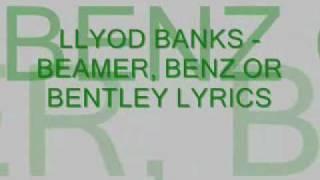 lloyd banks beamer, benz or bentley lyrics..