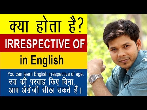 LEARN IRRESPECTIVE OF IN ENGLISH SPEAKING