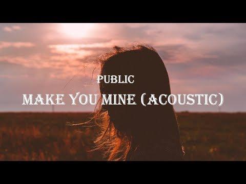 public---make-you-mine-(acoustic)-(lyrics)