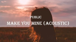 Download Mp3 Public - Make You Mine  Acoustic   Lyrics