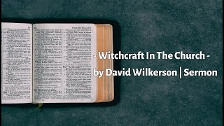 David Wilkerson -  Witchcraft In The Church | Full Sermon