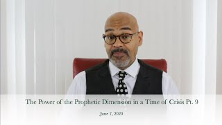 The Power of the Prophetic Dimension in a Time of Crisis Pt. 9