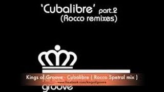 Kings of Groove - Cubalibre  (Rocco spetral mix)