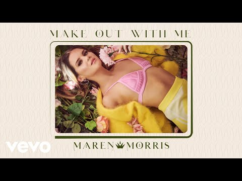 Maren Morris - Make Out With Me