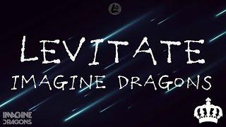 Levitate - Imagine Dragons (LYRICS)