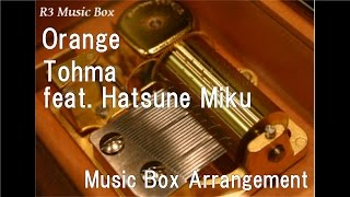 Orange/Tohma feat. Hatsune Miku [Music Box]