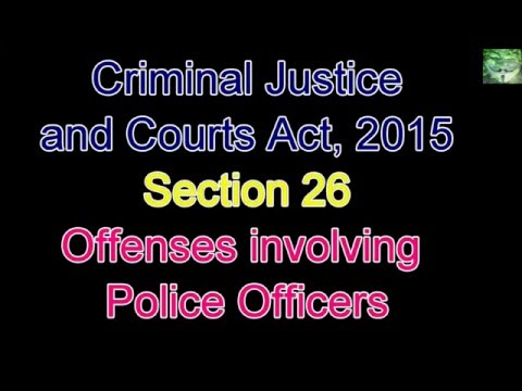 UK Legislation - Criminal Justice and Courts Act 2015 - Section 26 - Offenses involving police