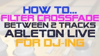 Ableton DJ Tip- Filter Crossfade between 2 Tracks