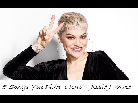 5 SONGS YOU DIDN´T KNOW JESSIE J WROTE