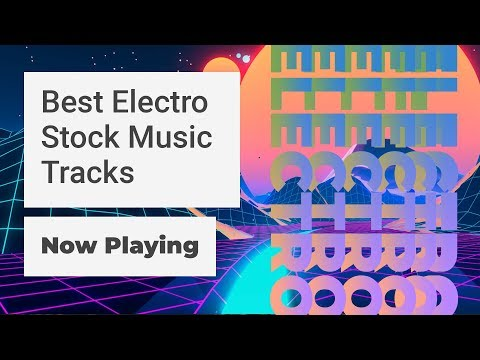 Best Electro Stock Music Tracks for Your Next Video   Now Playing S1 E1