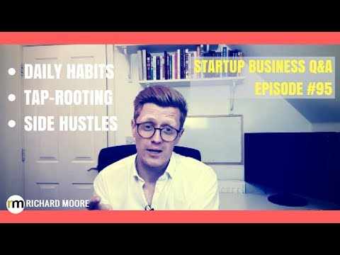 Daily Habits, Tap-Rooting, Side Hustles - Startup Business Q&A Episode #95