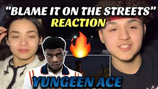 "🔥Yungeen Ace - ""Blame It on the Streets"" (REACTION) ❗️"