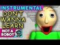Baldi S Basics Song Don T Wanna Learn By Not A Robot