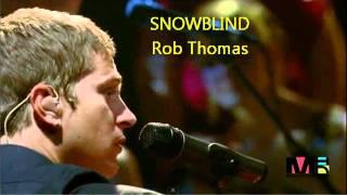 Rob Thomas Snowblind **Lryics in Description**