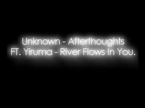 Afterthoughts - Unknown FT. Yiruma - River Flows in You w/ Lyrics