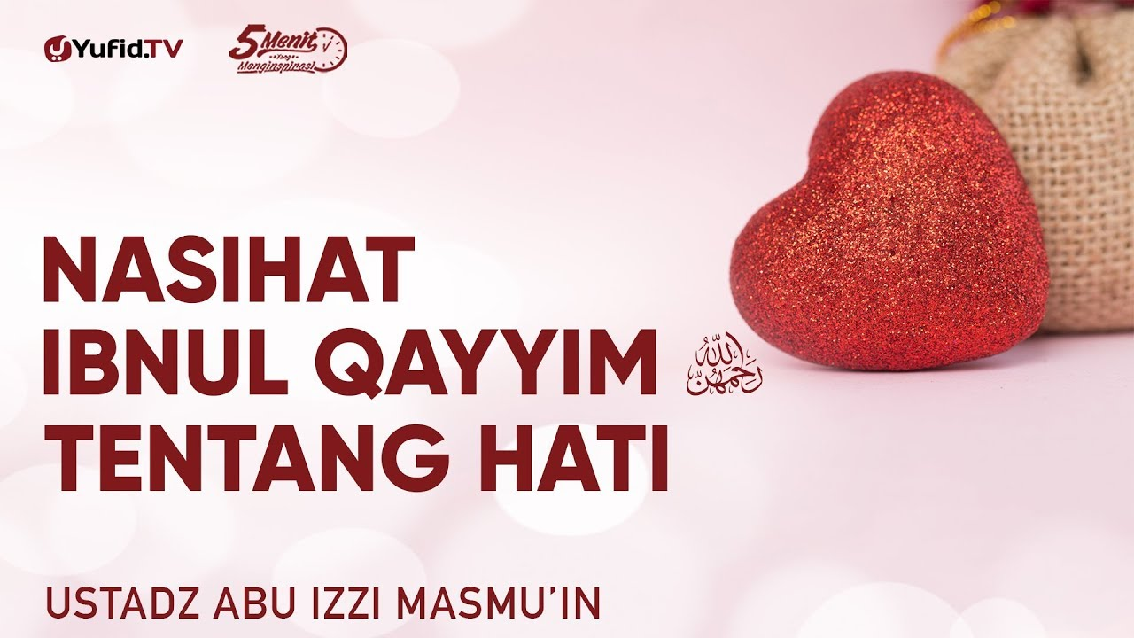 Nasihat Ibnu Qoyyim Tentang Hati Ustadz Abu Izzi Masmu In 5 Menit Yang Menginspirasi Youtube