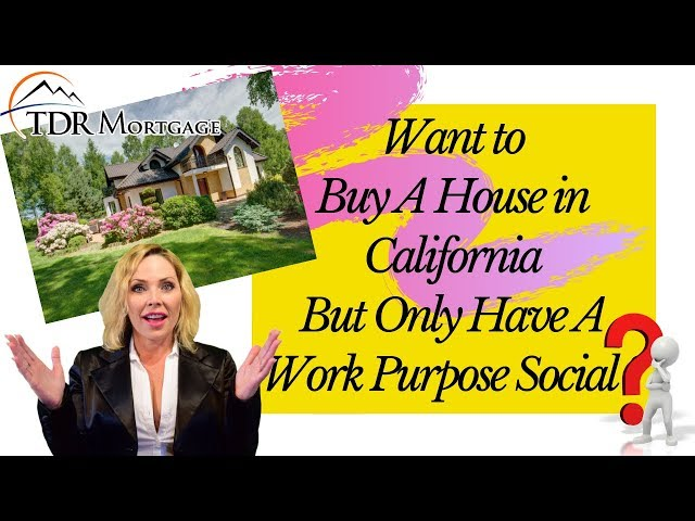 Want to Buy A House in California But Only Have A Work Purpose Social ? CA | Los Angeles | Riverside