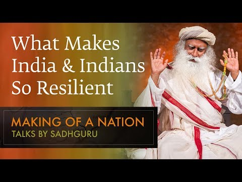 What Makes India and Indians So Resilient - Sadhguru