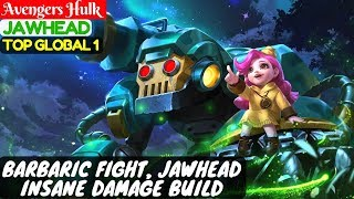 Barbaric Fight, Jawhead Insane Damage Build [Top Global 1 Jawhead] | Avengers Hulk Jawhead