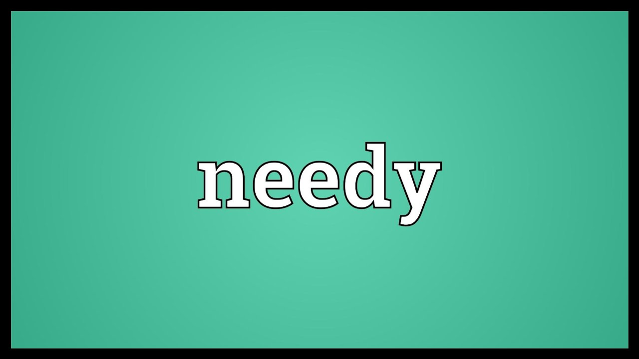 Needy The Meaning What Is Of