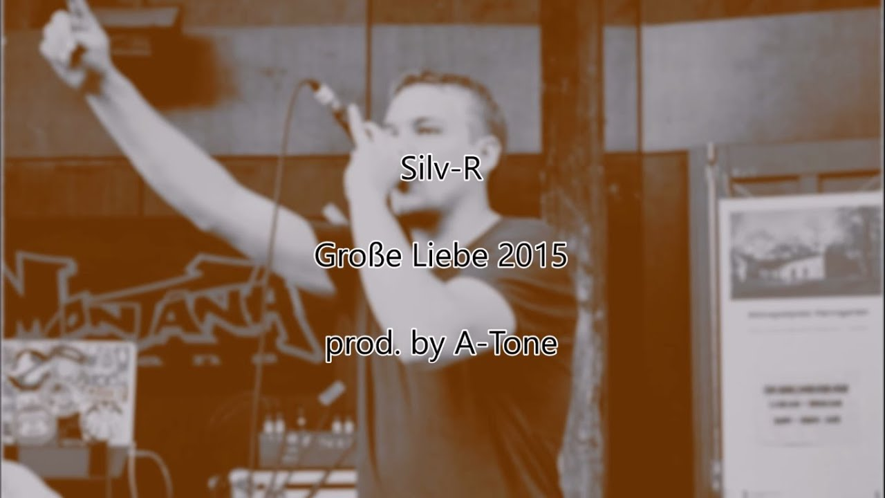 Silv R Große Liebe 2015 Prod By A Tone Official Youtube