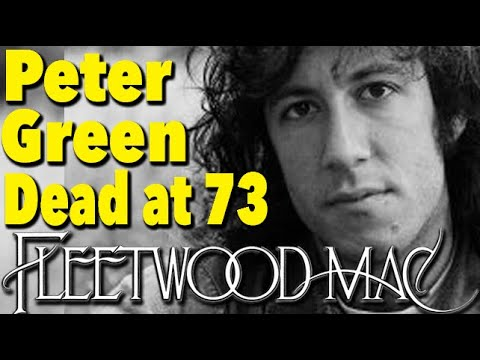Peter Green, Fleetwood Mac's Founder, Is Dead at 73