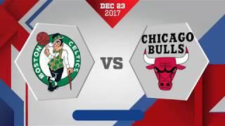 Chicago Bulls vs Boston Celtics: December 23, 2017