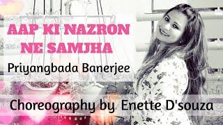 AAP KI NAZRON NE SAMJHA - PRIYANGBADA BANERJEE | DANCE COVER | CHOREOGRAPHY BY ENETTE D'SOUZA