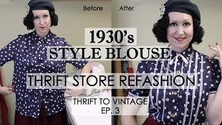 How to Refashion Thrift Store Clothes to Vintage - 1930's style blouse - Thrift to Vintage Ep3