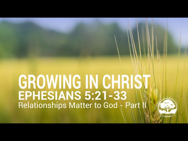 Life Church of Orange CA - 4/15/21  - Relationships Matter to God, Part 2 - Ephesians 5:21-33