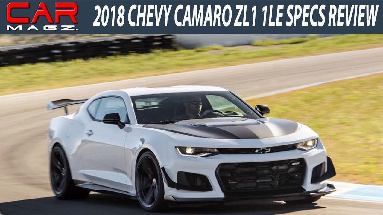 2018 Chevrolet Camaro ZL1 1LE Specs Price and Review - YouTube
