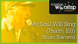 Stuart Townend - My Soul Will Sing (Psalm 103)