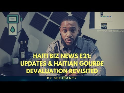 Updates & Haitian Gourde Devaluation Revisited : 08/04/2019 Haiti Biz News Show