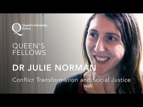 Queen's Fellows - Dr Julie Norman - Conflict Transformation and Social Justice
