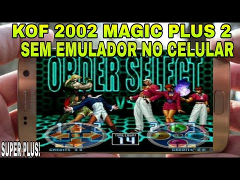 KOF 2002: MAGIC PLUS 2 NO SEU CELULAR ANDROID 2017! COMO BAIXAR E INSTALAR THE KING OF FIGHTER 2002