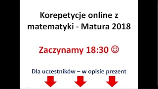 Zapraszam - Korepetycje online z matematyki - MATURA 2018 -  START dziś 18:30 - LIVE:)
