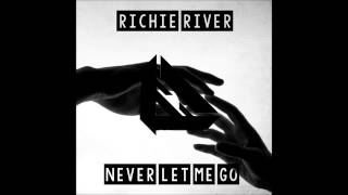 Baixar Richie River - Never Let Me Go (Original Mix)
