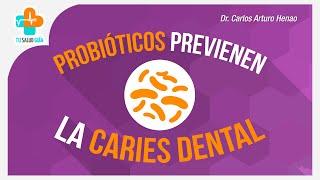 Probióticos Previenen la Caries Dental