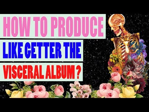 HOW TO PRODUCE LIKE GETTER VISCERAL ALBUM ??!!! PART 1