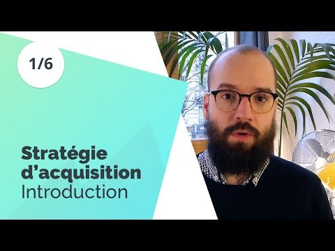 Stratégie d'acquisition (1/6) - Introduction