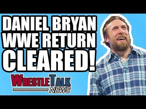 BREAKING: Daniel Bryan MEDICALLY CLEARED For In-Ring WWE RETURN! | WrestleTalk News Mar. 2018